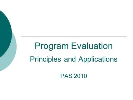 Program Evaluation Principles and Applications PAS 2010.