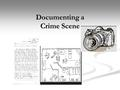 Documenting a Crime Scene. Note Taking Forces investigators to be more observant Forces investigators to be more observant Should detail every step you.