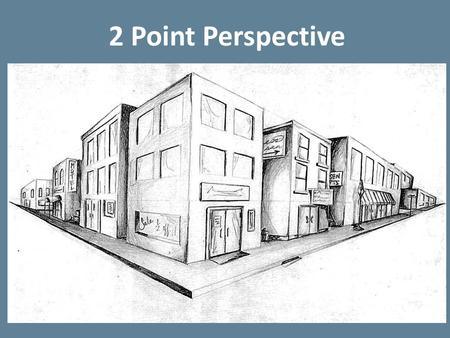 2 Point Perspective. Visual sense (feeling) of depth in a work of art Space.