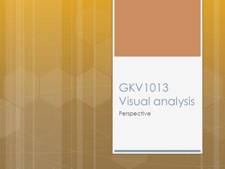 GKV1013 Visual analysis Perspective.  Perspective is to painting what the bridle is to the horse, the rudder to a ship……………..