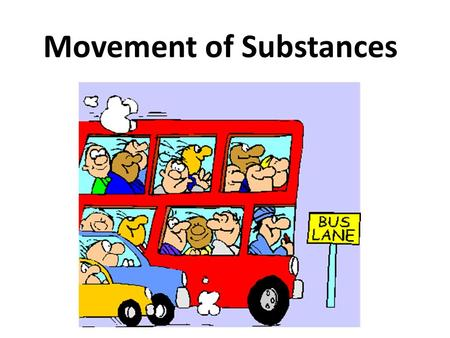 Movement of Substances. What you need to know 1.What is diffusion? 2.What is osmosis? 3.How is active transport different from diffusion? 4.What causes.