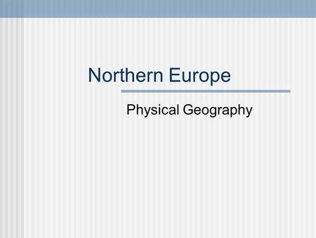 Northern Europe Physical Geography. Landforms Northern Europe is made up of five countries: Norway and Sweden on the Scandinavian Peninsula, Denmark on.