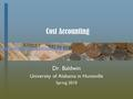 Cost Accounting Dr. Baldwin University of Alabama in Huntsville Spring 2010.