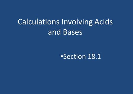 Calculations Involving Acids and Bases Section 18.1.