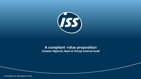 A compliant value proposition Carsten Højlund, Head of Group Internal Audit.