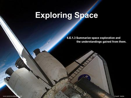 Exploring Space 6.E.1.3 Summarize space exploration and the understandings gained from them.