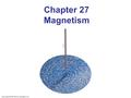 Copyright © 2009 Pearson Education, Inc. Chapter 27 Magnetism.