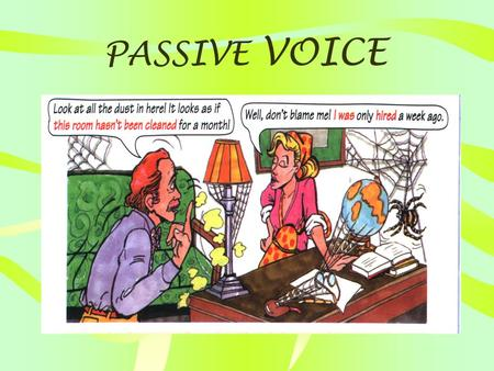 "PASSIVE VOICE Verb to be (Tense) + Past Participle ""… I was only hired a week ago."" How to form Passive Voice?"