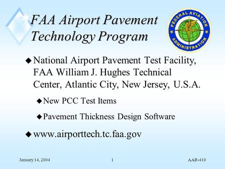 AAR-410 January 14, 20041 FAA Airport Pavement Technology Program u National Airport Pavement Test Facility, FAA William J. Hughes Technical Center, Atlantic.