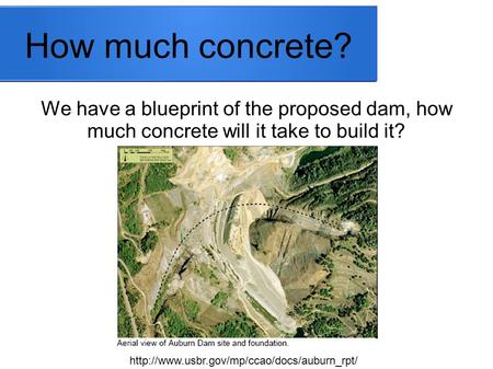 How much concrete? We have a blueprint of the proposed dam, how much concrete will it take to build it?