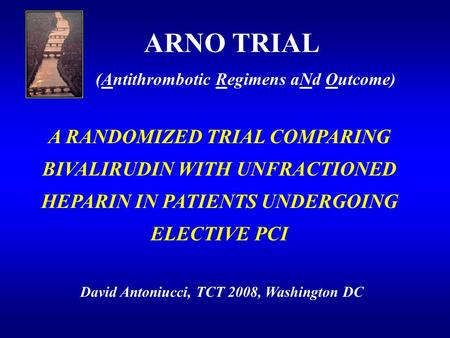 ARNO TRIAL (Antithrombotic Regimens aNd Outcome) A RANDOMIZED TRIAL COMPARING BIVALIRUDIN WITH UNFRACTIONED HEPARIN IN PATIENTS UNDERGOING ELECTIVE PCI.