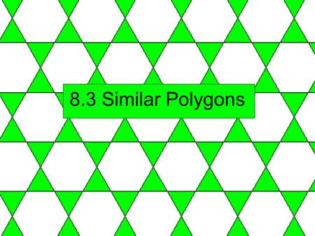 8.3 Similar Polygons. Similar Polygons Definition : Similar polygons have congruent angles and sides in the same ratio (called Scale factor). Write the.