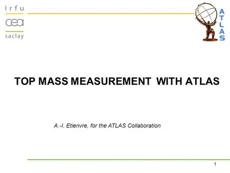 1 TOP MASS MEASUREMENT WITH ATLAS A.-I. Etienvre, for the ATLAS Collaboration.