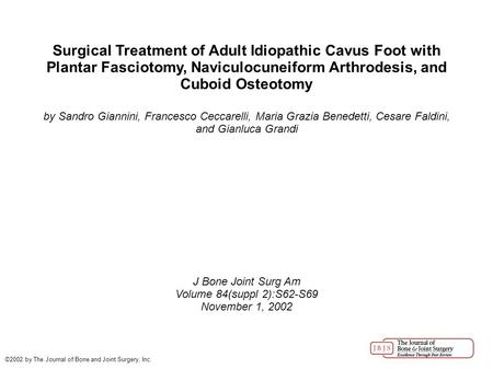 Surgical Treatment of Adult Idiopathic Cavus Foot with Plantar Fasciotomy, Naviculocuneiform Arthrodesis, and Cuboid Osteotomy by Sandro Giannini, Francesco.