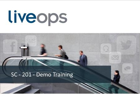 SC - 201 - Demo Training. 2 LiveOps Training Curriculum Overview SALES Courses (SC) – SC101 – LiveOps Basic Sales Training Class – SC102 – LiveOps Advanced.