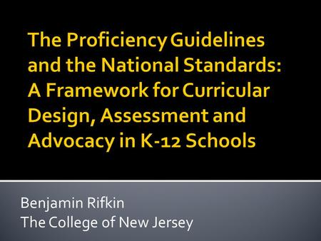 Benjamin Rifkin The College of New Jersey.  Background  Development  ACTFL and ILR  Modalities  Levels and sublevels.