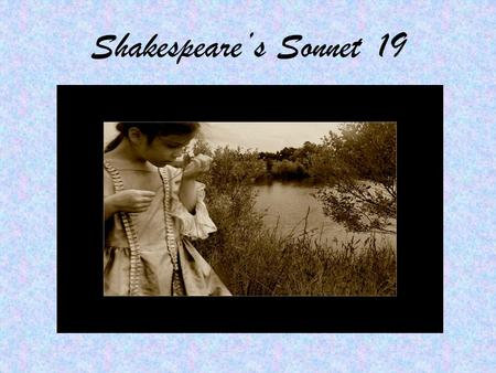 Shakespeare's Sonnet 19. Shall I compare thee to a summer's day?