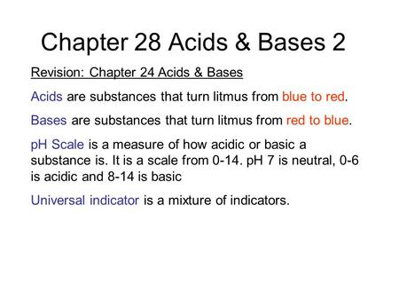 Chapter 28 Acids & Bases 2 Revision: Chapter 24 Acids & Bases Acids are substances that turn litmus from blue to red. Bases are substances that turn litmus.
