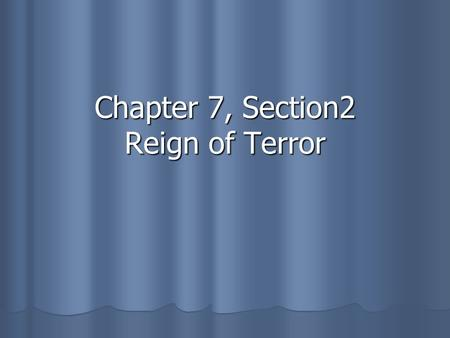 Chapter 7, Section2 Reign of Terror. The National Assembly August 4, 1789: Nobleman joined the National Assembly and voted to remove feudal privileges.