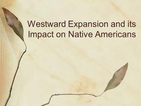 Westward Expansion and its Impact on Native Americans.