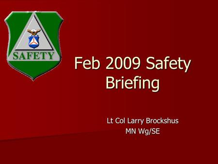 Feb 2009 Safety Briefing Lt Col Larry Brockshus MN Wg/SE.