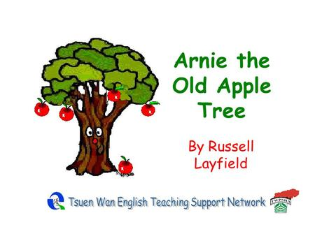 Arnie the Old Apple Tree By Russell Layfield Once there was an old apple tree called Arnie. He was sad. He had no friends except the children.