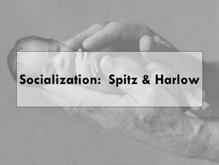 Socialization: Spitz & Harlow. Key Concepts Socialization Nature vs. nurture Resocialization Total institutions Agents of socialization: family, peers,