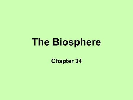 The Biosphere Chapter 34. Ecological Terms Population - group of the same species in a given geographical area Community - all organisms of any species.