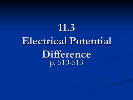 11.3 Electrical Potential Difference p. 510-513. The Battery To understand fully how circuits work, we need to take a closer look at the role of the battery.