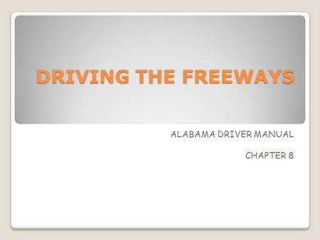 DRIVING THE FREEWAYS ALABAMA DRIVER MANUAL CHAPTER 8.