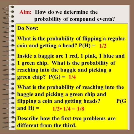 Aim: 'And' Probabilities & Independent Events Course: Math Lit. Aim: How do we determine the probability of compound events? Do Now: What is the probability.