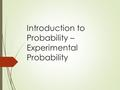 Introduction to Probability – Experimental Probability.