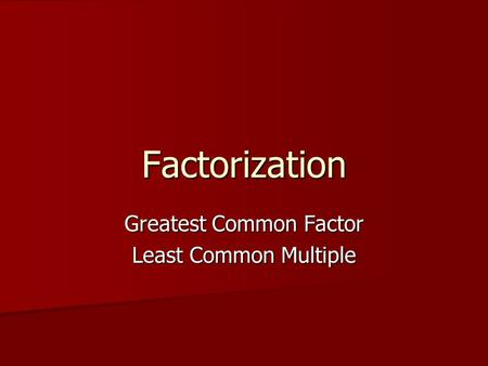Greatest Common Factor Least Common Multiple Factorization.