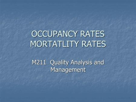 OCCUPANCY RATES MORTATLITY RATES M211 Quality Analysis and Management.