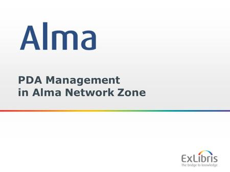 1 PDA Management in Alma Network Zone. 2 Copyright Statement All of the information and material inclusive of text, images, logos, product names is either.