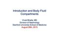 Introduction and Body Fluid Compartments Vivek Bhalla, MD Division of Nephrology Stanford University School of Medicine August 28th, 2015.