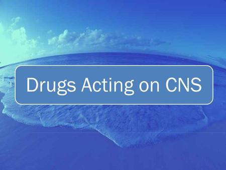 Drugs Acting on CNS. CNS Depressants Antiepileptic Agents.