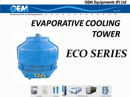 ECO SERIES. FEATURES OF ECO SERIES BENEFITS TO THE CUSTOMER LOWEST SPECIFIC POWER RTM PROCESS IN FRP MOULD UPTO 33% POWER SAVING HIGHER FLEXURAL STRENGTH.