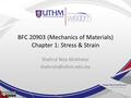 BFC 20903 (Mechanics of Materials) Chapter 1: Stress & Strain Shahrul Niza Mokhatar