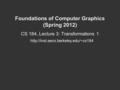 Foundations of Computer Graphics (Spring 2012) CS 184, Lecture 3: Transformations 1