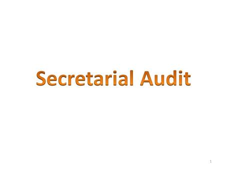 "1. Object and Usefulness of Secretarial Audit ""Secretarial Audit of a company conducted by a Practising Company Secretary on the same lines as financial."