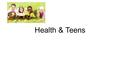 Health & Teens. EQ & Do Now EQ: EQ: What are 3 risk behaviors that lead to health problems in teens? Do Now: What do you think are the most serious health.
