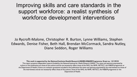 Improving skills and care standards in the support workforce: a realist synthesis of workforce development interventions Jo Rycroft-Malone, Christopher.