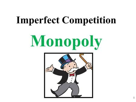 Imperfect Competition 1 Monopoly. Characteristics of Monopolies 2.