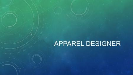APPAREL DESIGNER. Apparel Designer-The art of the application of design and aesthetics or natural beauty to clothing and accessories, and you can specialize.