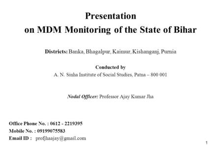 Presentation on MDM Monitoring of the State of Bihar Districts: Banka, Bhagalpur, Kaimur, Kishanganj, Purnia Conducted by A. N. Sinha Institute of Social.