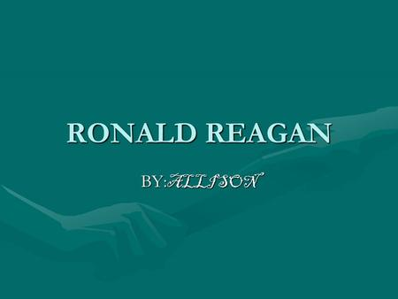 RONALD REAGAN BY: ALLISON Introduction Ronald Reagan became the 40th president of the United States of America. He got more than 1 million votes. When.