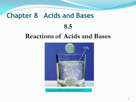 Chapter 8 Acids and Bases 8.5 Reactions of Acids and Bases 1 Copyright © 2009 by Pearson Education, Inc.