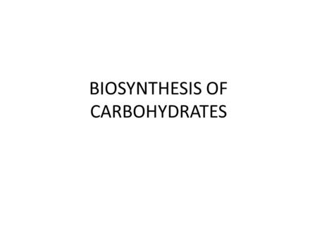BIOSYNTHESIS OF CARBOHYDRATES. Carbohydrates Carbohydrates constitute one of the most important groups of natural products. Earlierly, carbohydrates were.