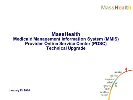 MassHealth Medicaid Management Information System (MMIS) Provider Online Service Center (POSC) Technical Upgrade January 13, 2016.
